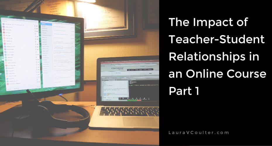 The Impact of Teacher-Student Relationships in an Online Course, Part 1. LauraVCoulter.com