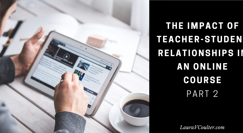 The impact of Teacher-Student Relationships in an online course - part 2. LauraVCoulter.com