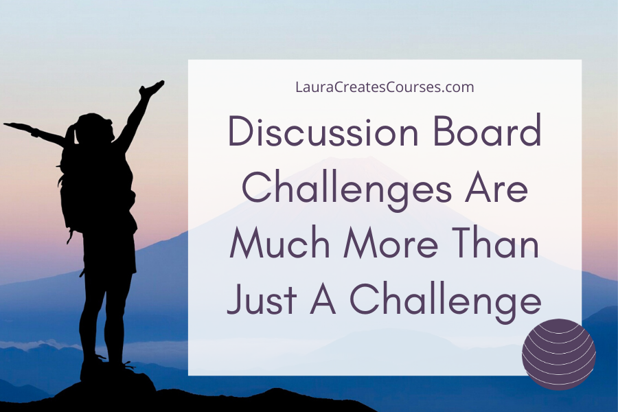 Discussion Board Challenges Are Much More Than Just A Challenge LauraCreatesCourses.com