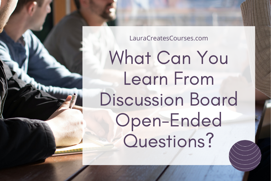 What can you learn from discussion board open-ended questions? LauraCreatesCourses.com