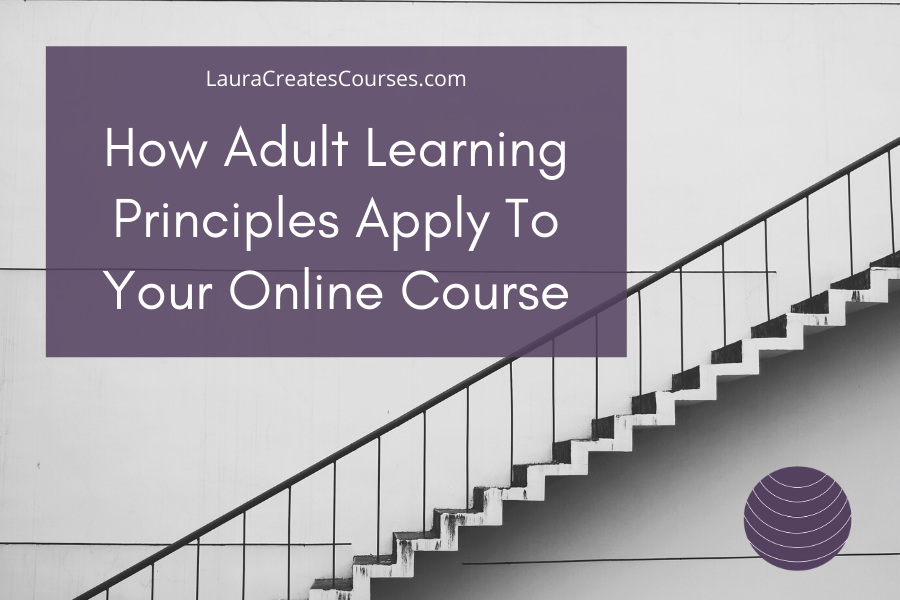 How Adult Learning Principles Apply To Your Online Course
