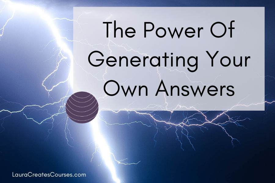 The Power of Generating Your Own Answers LauraCreatesCourses.com
