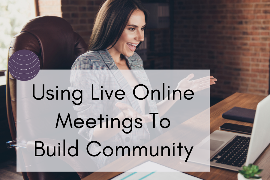 Using Live Online Meetings To Build Community