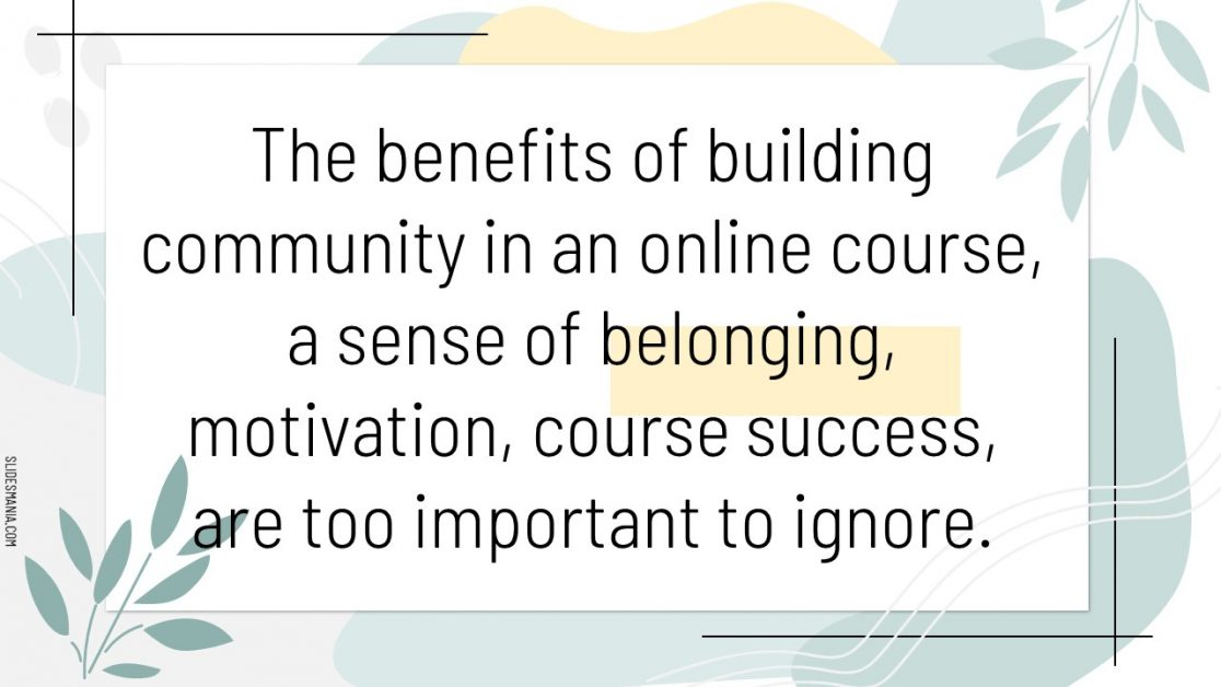 The benefits of building community are too important to ignore.
